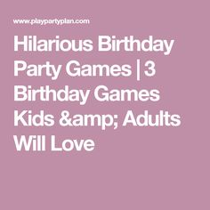 Hilarious Birthday Party Games   3 Birthday Games Kids & Adults Will Love