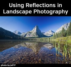 Using Reflections in Landscape Photography - tips to get more out of your landscape and nature shots.