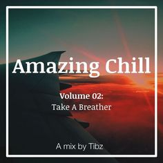 """Check out """"Amazing Chill - Volume 02: Take A Breather"""" by Tibz on Mixcloud"""