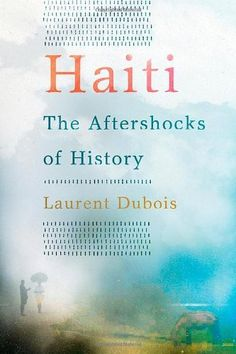 Haiti: The Aftershocks of History by Laurent Dubois. $20.66. Edition - First Edition. 448 pages. Publisher: Metropolitan Books; First Edition edition (January 3, 2012). Publication: January 3, 2012. Author: Laurent Dubois. Click the picture to see how we can help you become a best seller.