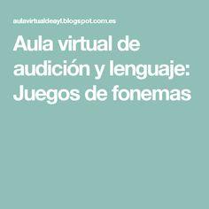 Aula virtual de audición y lenguaje: Juegos de fonemas