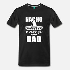 Nacho Average Dad Shirt Funny Mens Fathers Day Cinco De Mayo T-shirt Mens Premium T-Shirt Fiesta Dad t-shirt Funny Dad Shirts, Fathers Day Shirts, Dad To Be Shirts, Unique Gifts For Men, Gifts For Him, Funny Gifts For Dad, Personalized Gifts For Dad, Daddy Gifts, Dad Humor