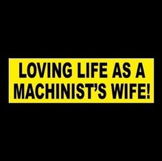 "New ""LOVING LIFE AS A MACHINIST'S WIFE"" decal BUMPER STICKER metal, tool, worker"