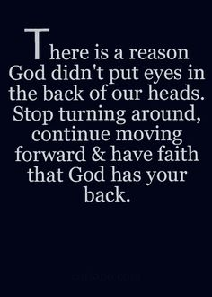 There's a reason God didn't put eyes in the back of our heads. Stop turning around, continue moving forward and have faith that God has your back. Faith Quotes, Bible Quotes, Bible Verses, Me Quotes, Quote Life, Qoutes, Religious Quotes, Spiritual Quotes, Positive Quotes