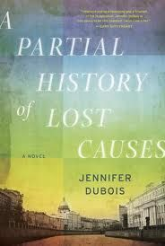 A Partial History of Lost Causes, by Jennifer Dubois