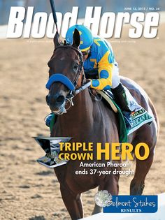 Issue 24, June 13, 2015 Triple Crown Hero: American Pharoah ends 37-year drought. Belmont Stakes Results