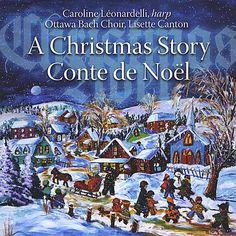 Carol & Ottawa Bach Choir Leonardelli - Christmas Story/A Conte De Noel