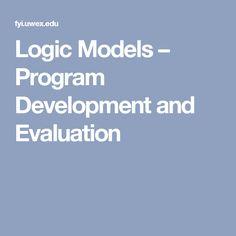 Logic Models – Program Development and Evaluation