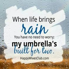 Quotes About Love: When Life Brings Rain - Happy Wives Club - Quotes Daily 2017 Quotes, Daily Quotes, Life Quotes, Heart Quotes, Husband And Wife Love, I Love My Hubby, Long Distance Love, Marriage Romance, Love And Marriage