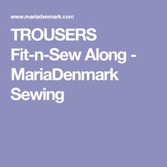 TROUSERS Fit-n-Sew Along - MariaDenmark Sewing
