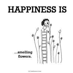 http://lastlemon.com/happiness/ha0156/ HAPPINESS IS...smelling flowers.
