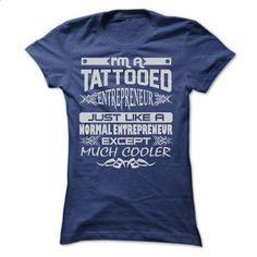TATTOOED ENTREPRENEUR - AMAZING T SHIRTS - #mom shirt #birthday shirt. ORDER HERE => https://www.sunfrog.com/LifeStyle/TATTOOED-ENTREPRENEUR--AMAZING-T-SHIRTS-Ladies.html?68278