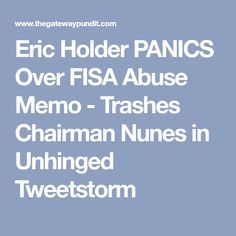 Eric Holder PANICS Over FISA Abuse Memo - Trashes Chairman Nunes in Unhinged Tweetstorm