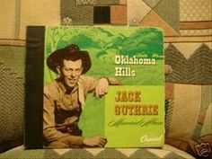 OKLAHOMA  HILLS by  JACK  GUTHRIE  An old song written by Woody Guthrie. The lyrics were later changed by his cousin Jack Guthrie.  It has also been recorded by Hank Thompson and others even Springsteen! Yep I'm an Okie and proud of it too!