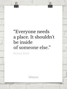 """everyone needs a place. it shouldn't be inside of someone else."" by Richard Siken #107665"