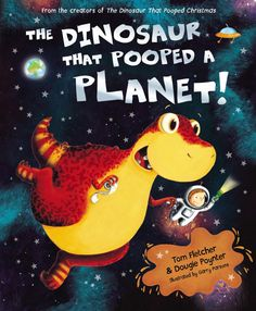 The Dinosaur That Pooped A Planet! by Tom Fletcher and Dougie Poynter illustrated by Garry Parsons published by Red Fox 2013
