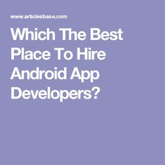 Which The Best Place To Hire Android App Developers?