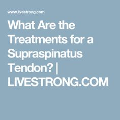 What Are the Treatments for a Supraspinatus Tendon? | LIVESTRONG.COM