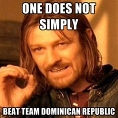 One does not simply beat Team Dominican Republic #platanopower #condominicanano  #laflecha