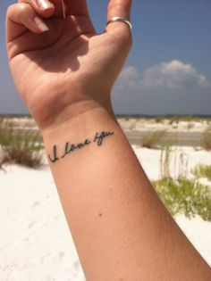 i love you tattoo in my grandmother's handwriting. Done by Grimm at Waves in Panama City Beach, FL.