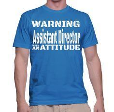 Warning Assistant Director With An Attitude T-Shirt