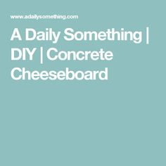 A Daily Something | DIY | Concrete Cheeseboard
