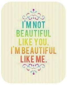 I'm beautiful like me