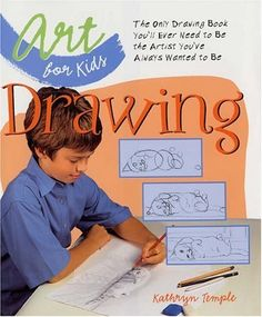 Art for Kids: Drawing: The Only Drawing Book You'll Ever Need to Be the Artist You've Always Wanted to Be by Kathryn Temple, http://www.amazon.com/dp/1579905870/ref=cm_sw_r_pi_dp_BCEPqb1CT34YA