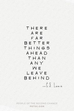 """Keyword = Leave: """"There are far better things ahead than any we leave behind."""" -C.S. Lewis"""