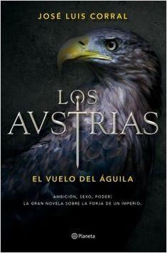 Los Austrias: El vuelo del águila, de José Luis Corral Lafuente - Enlace al catálogo: http://benasque.aragob.es/cgi-bin/abnetop?ACC=DOSEARCH&xsqf99=782784