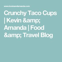 Crunchy Taco Cups | Kevin & Amanda | Food & Travel Blog