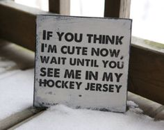 If you think I'm cute now just wait until you see me in my hockey jersey.