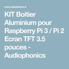 KIT Boitier Aluminium pour Raspberry Pi 3 / Pi 2 Ecran TFT 3.5 pouces - Audiophonics Raspberry Projects, Vintage Diy, Boombox, Kit, Arduino, Arcade, Home Tech, Bricolage