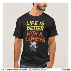 5a88fe6ef46 Life Is Better With A Plumber Funny Humor T-Shirt - Comfy Moisture-Wicking