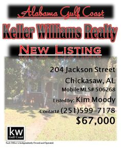 204 Jackson Street, Chickasaw, AL...MLS# 506268...$67,000...3 Bedroom, 2 Bath...Great investment home with lots of potential. Home has hardwood floors through out. Located on large corner lot, close to city parks, schools. Convenient to interstate and shopping. Please contact  Kim Odom Moody at 251-599-7178.