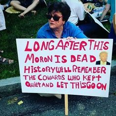 poster: Long after this moron is dead {Trump} history will remember the cowards who kept quiet and let this go on. Caricatures, Protest Signs, Protest Posters, Thing 1, Republican Party, Way Of Life, We The People, That Way, In This World