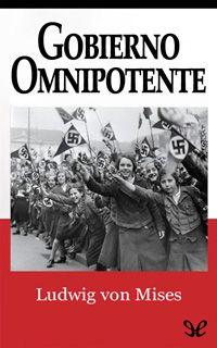 Autor:Ludwig von Mises. Año: 1944. Categoría: Política, Economía, Historia. Formato:PDF+ EPUB. Sinopsis:Este libro ofrece una lúcida y certera interpre