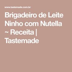 Brigadeiro de Leite Ninho com Nutella ~ Receita | Tastemade