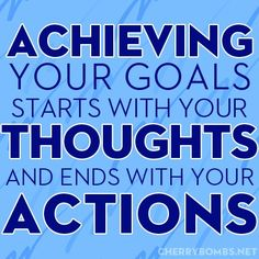 Start with your thoughts and end with your actions