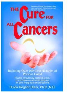The Cure For All Cancers by Dr. Hulda Regehr Clark, http://www.amazon.com/dp/B0054R5KTA/ref=cm_sw_r_pi_dp_BrPrub1TM4KHV