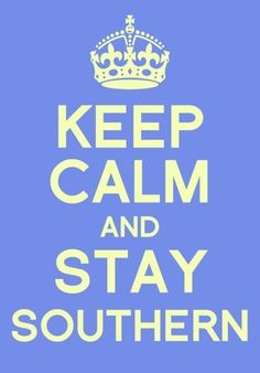 Keep Calm and Stay Southern.I'm sadly, not Southern, but a proud Northern, but I have lots of Southern family. Haugen Haugen Hebert R Eschete.my southern sisters! Southern Pride, Southern Sayings, Southern Girls, Southern Belle, Southern Charm, Simply Southern, Southern Comfort, Southern Living, Southern Hospitality