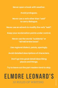 elmore leonard 10 rules of writing Elmore leonard's 10 simple rules for writing keep your exclamation points under control and other lessons for better communication and prose from the late, great master of modern crime fiction.