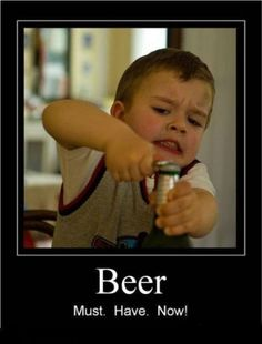 I'm not condoning children drinking beer, but this picture conveys how I feel some (most) days.
