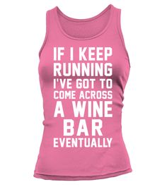 """# KEEP RUNNING TO COME ACCROSS A WINE BAR .  IF I KEEP RUNNING I'VE GOT TO COME ACROSS A WINE BAR EVENTUALLY#WINE #RUNNINGSpecial Offer, not available in store and anywhere else !Available in a variety of styles and colorsBuy yours now before it is too late!Secured payment via Visa / Mastercard / Amex / PayPalHow to place an order Choose the model from the drop-down menu Click on """"Acheter/Buy it now"""" Choose the size and the quantity Add your delivery address and bank details And that's…"""