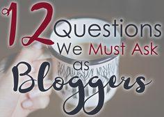 12 Questions We Must Ask as Bloggers | AlisonTiemeyer.com