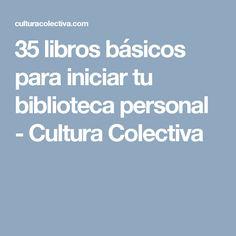 35 libros básicos para iniciar tu biblioteca personal - Cultura Colectiva