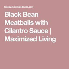 Black Bean Meatballs with Cilantro Sauce   Maximized Living