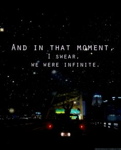 """And in that moment, I swear, we were infinte."" -The Perks Of Being A Wallflower"