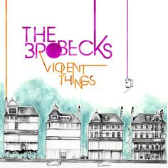 """Violent Things - The Brobecks """"second boys will be first choice to somebody better than you"""""""