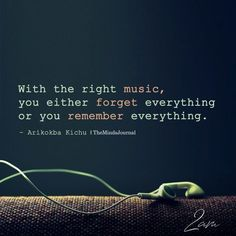 With The Right Music, You Either Forget Everything